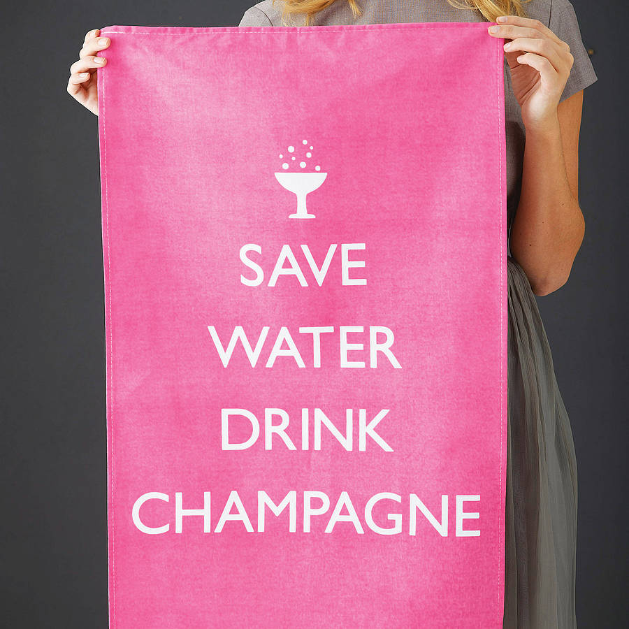 'Save Water Drink Champagne' Tea Towel